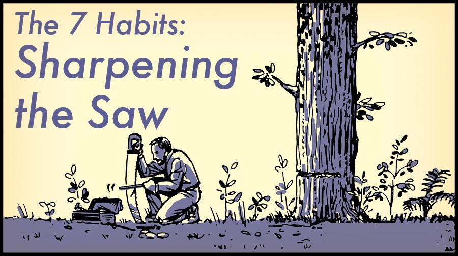 عادت7: اره را تیز کنید (بازسازی خویشتن)